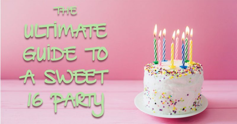 Ultimate Guide to a Sweet 16 Party