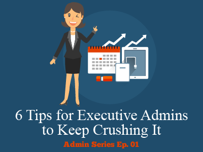 6 Tips for Executive Admins to Keep Crushing It