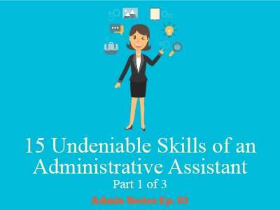 15 Undeniable Skills of an Administrative Assistant (Part 1 of 3)