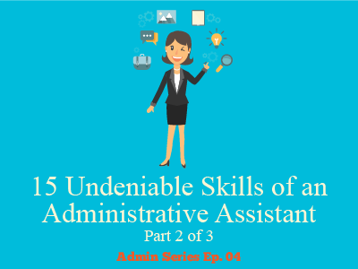 15 Undeniable Skills of an Administrative Assistant (Part 3 of 3)