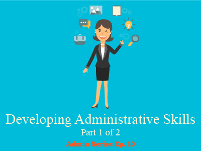Developing Administrative Skills (Part 1 of 2)