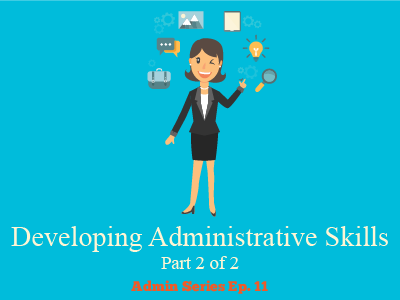 Developing Administrative Skills (Part 2 of 2)