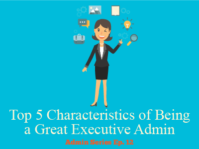 Top 5 Characteristics of Being a Great Executive Admin