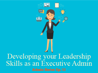 Developing your Leadership Skills as an Executive Admin