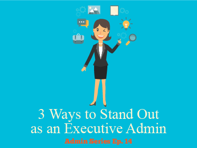 3 Ways to Stand Out as an Executive Admin