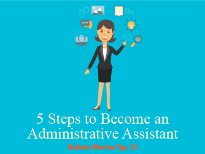 5 Steps to Become an Administrative Assistant