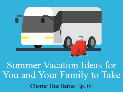 Summer Vacation Ideas for You and Your Family to Take