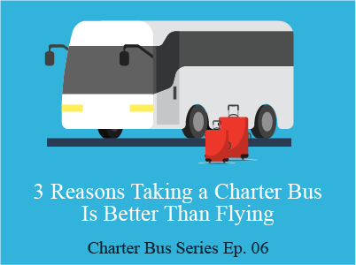 3 Reasons Taking a Charter Bus Is Better Than Flying