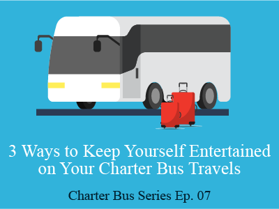 3 Ways to Keep Yourself Entertained on Your Charter Bus Travels