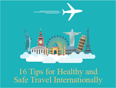 16 Tips for Healthy and Safe Travel Internationally