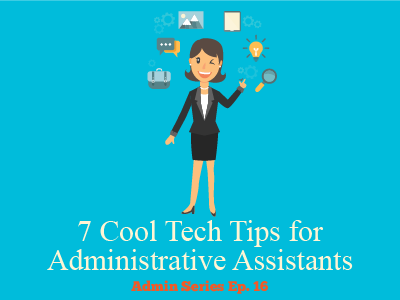 7 Cool Tech Tips for Administrative Assistants