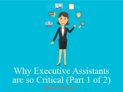 Why Executive Assistants are so Critical(Part 1 of 2)