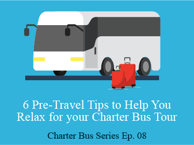 6 Pre-Travel Tips to Help You Relax for your Charter Bus Tour