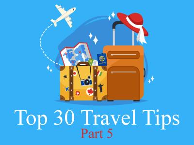 Top 30 Travel Tips – Part Five