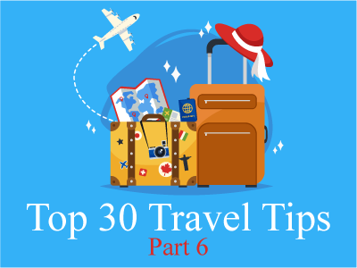 Top 30 Travel Tips – Part Six