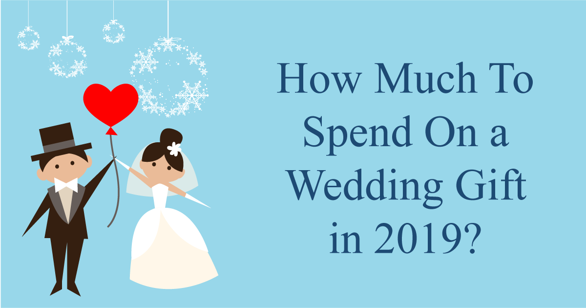 How Much To Spend On A Wedding Gift In 2019