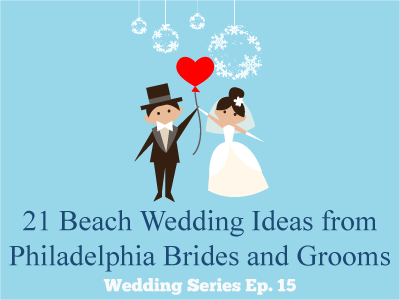 21 Beach Wedding Ideas from Philadelphia Brides and Grooms