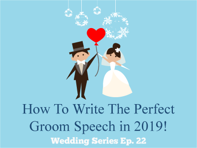 How To Write The Perfect Groom Speech in 2019!