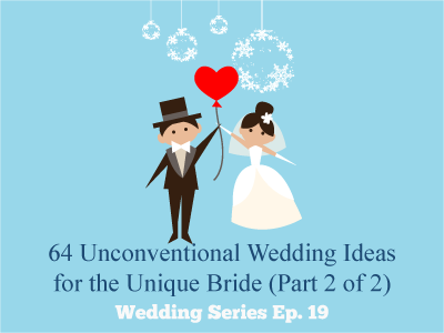 64 Unconventional Wedding Ideas for the Unique Bride (Part 2 of 2)