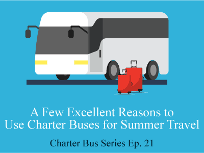 A Few Excellent Reasons to Use Charter Buses for Summer Travel