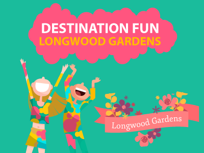 Destination Fun | Longwood Gardens