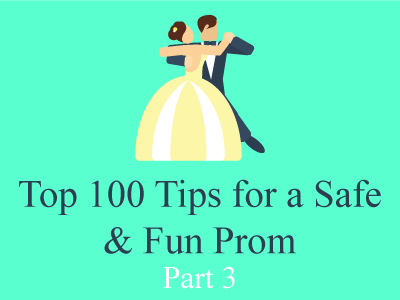 Top 100 Tips for a Safe and Fun Prom | Part 3