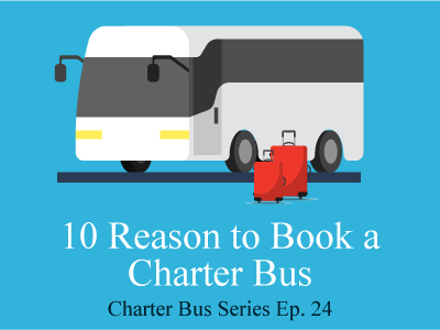 10 Reasons to Book a Charter Bus