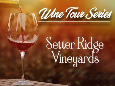 Setter Ridge Vineyards – A Wine Tour