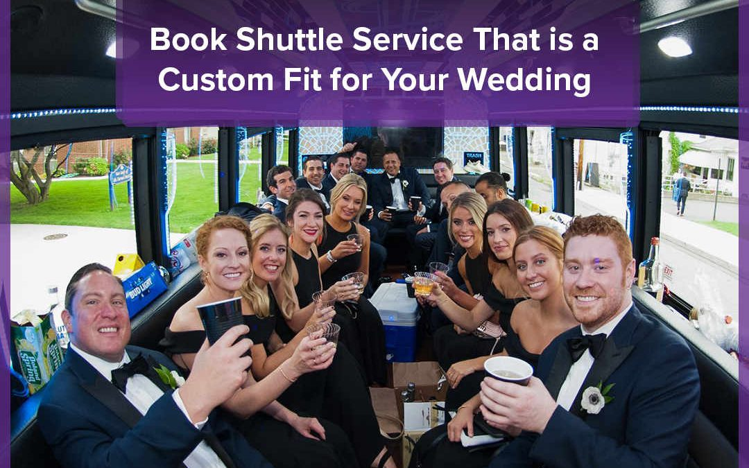 Why You Should Book Shuttle Service That is a Custom Fit for Your Wedding