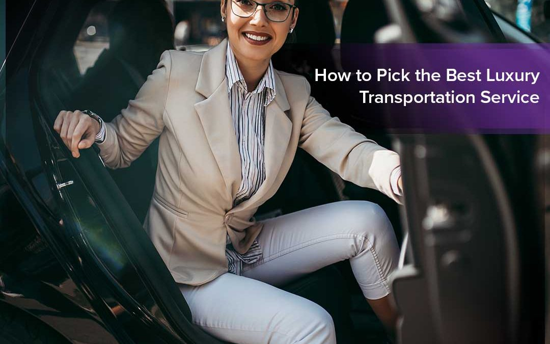 Tips to Help You Choose the Best Luxury Transportation Service